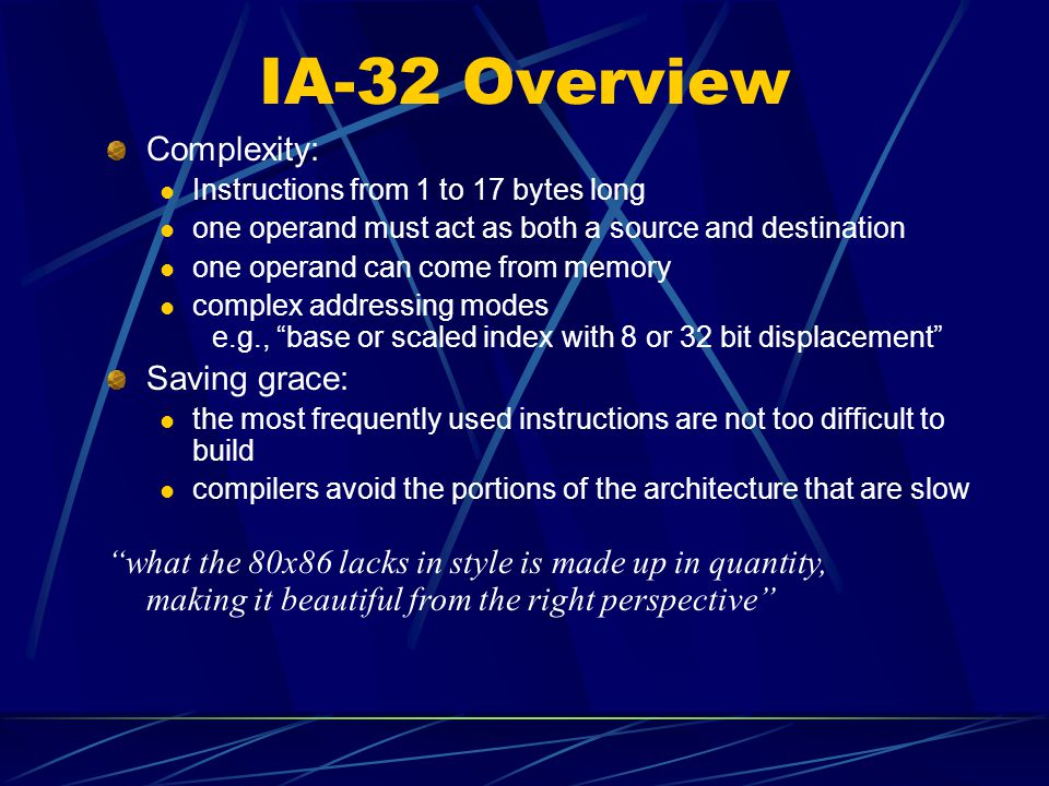 IA-32 Overview Complexity: Saving grace: