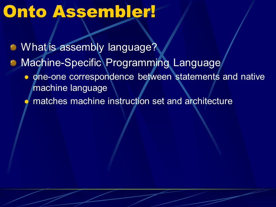 Onto Assembler! What is assembly language