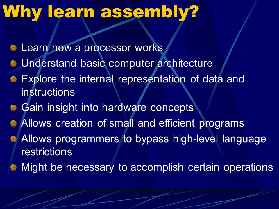 Why learn assembly Learn how a processor works