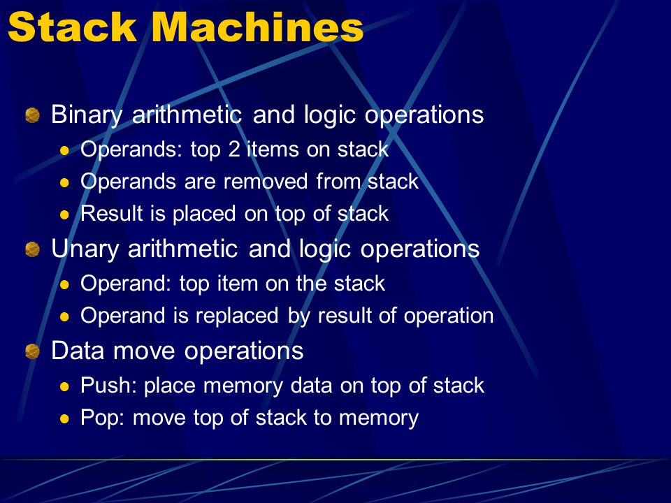 Stack Machines Binary arithmetic and logic operations