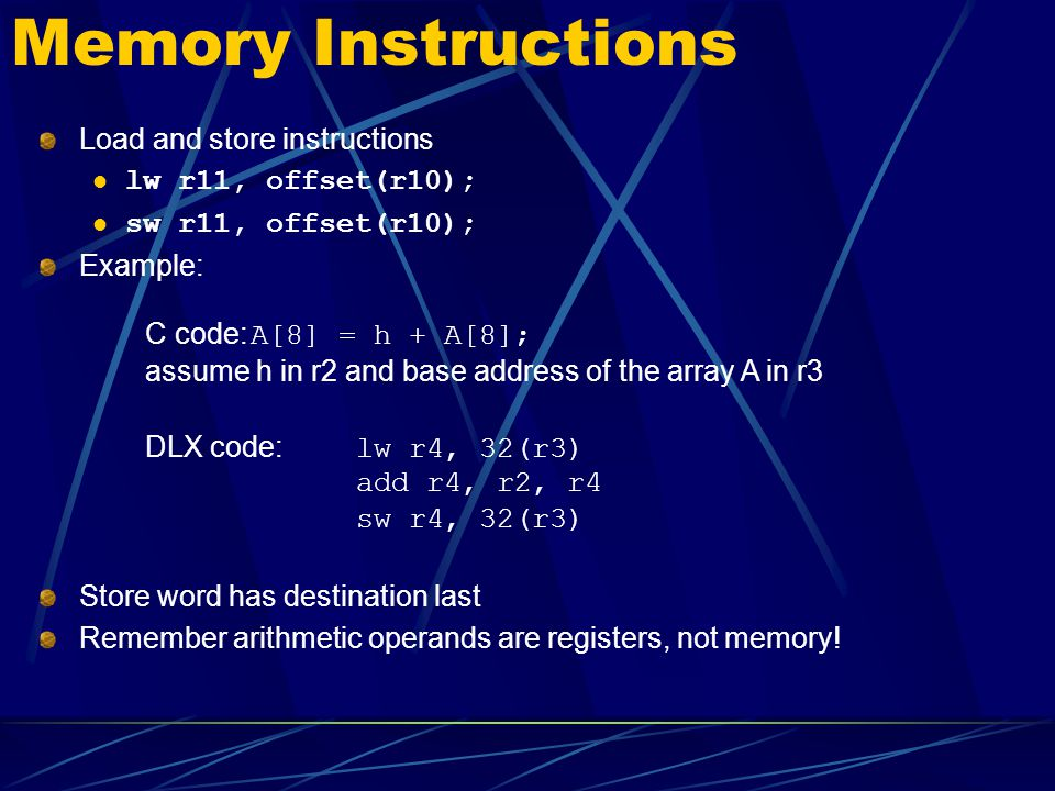 Memory Instructions Load and store instructions lw r11, offset(r10);
