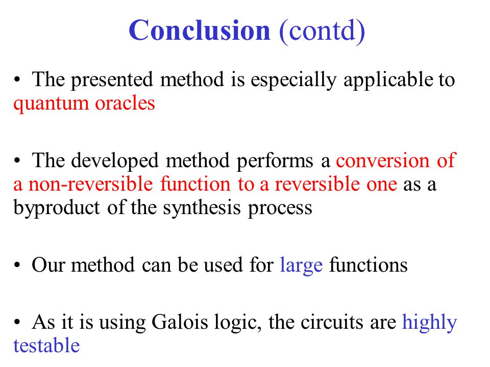 Conclusion (contd) The presented method is especially applicable to quantum oracles.