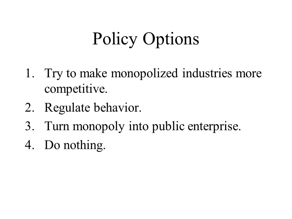 Policy Options Try to make monopolized industries more competitive.