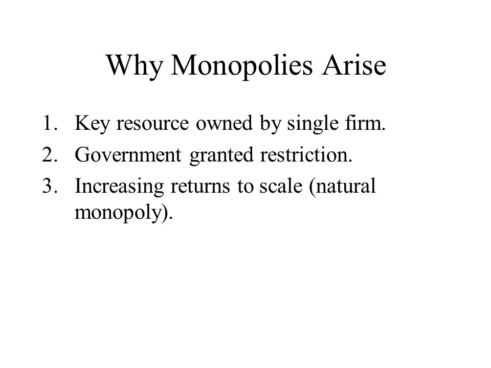 Why Monopolies Arise Key resource owned by single firm.