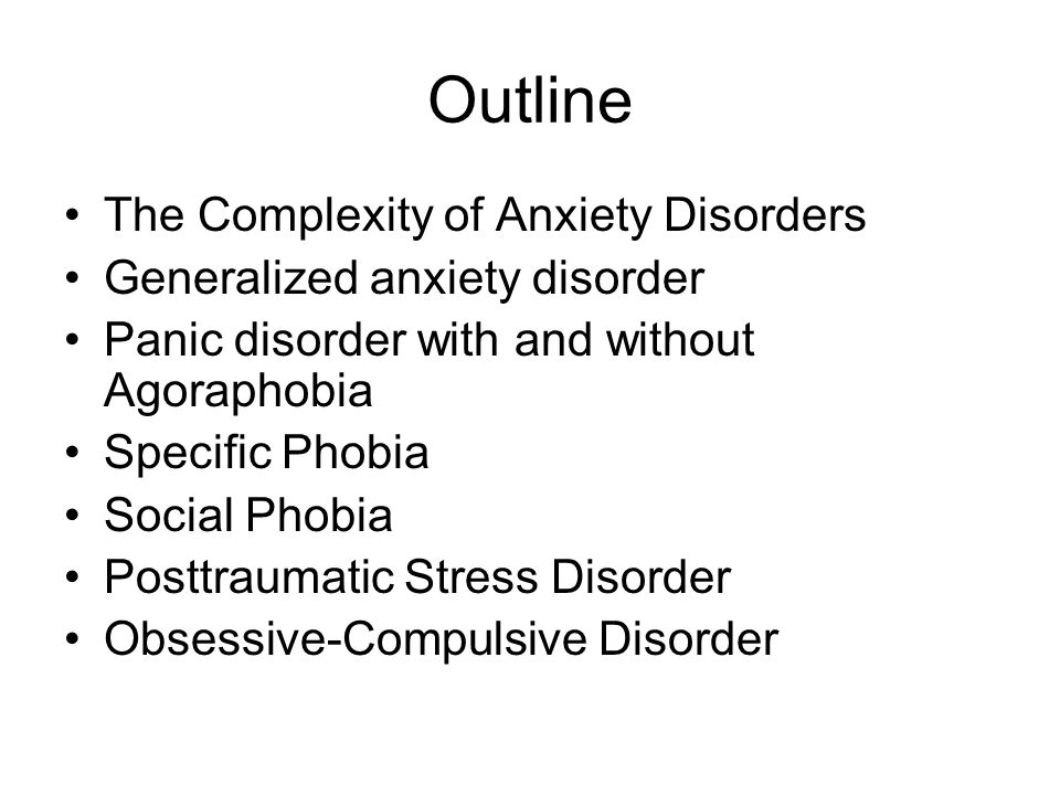 Outline The Complexity of Anxiety Disorders