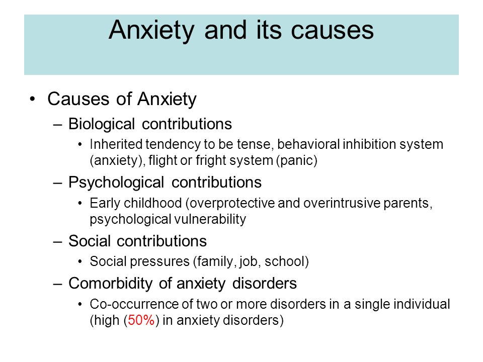 Anxiety and its causes Causes of Anxiety Biological contributions
