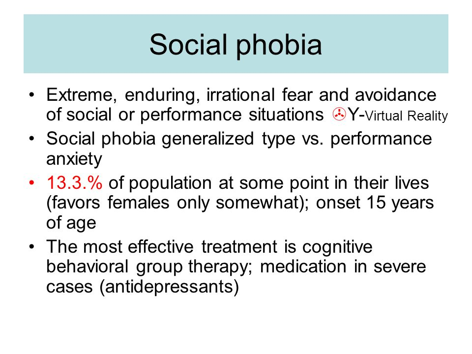 Social phobia Extreme, enduring, irrational fear and avoidance of social or performance situations Y-Virtual Reality.