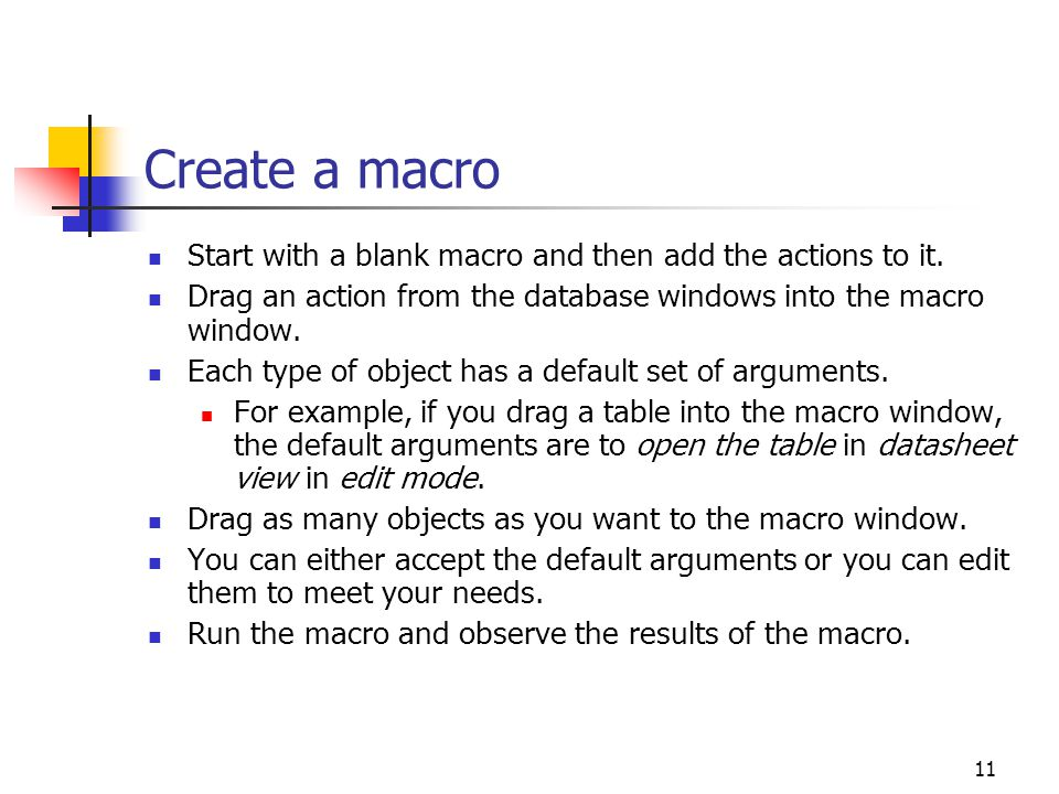 Create a macro Start with a blank macro and then add the actions to it. Drag an action from the database windows into the macro window.