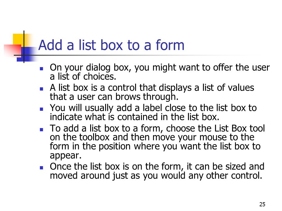 Add a list box to a form On your dialog box, you might want to offer the user a list of choices.