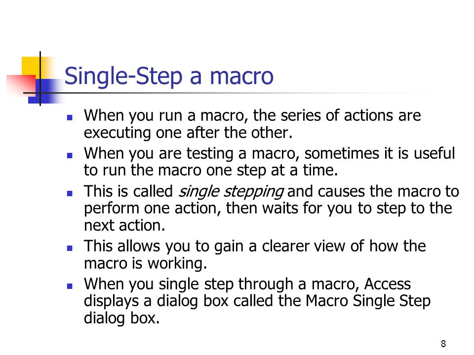 Single-Step a macro When you run a macro, the series of actions are executing one after the other.