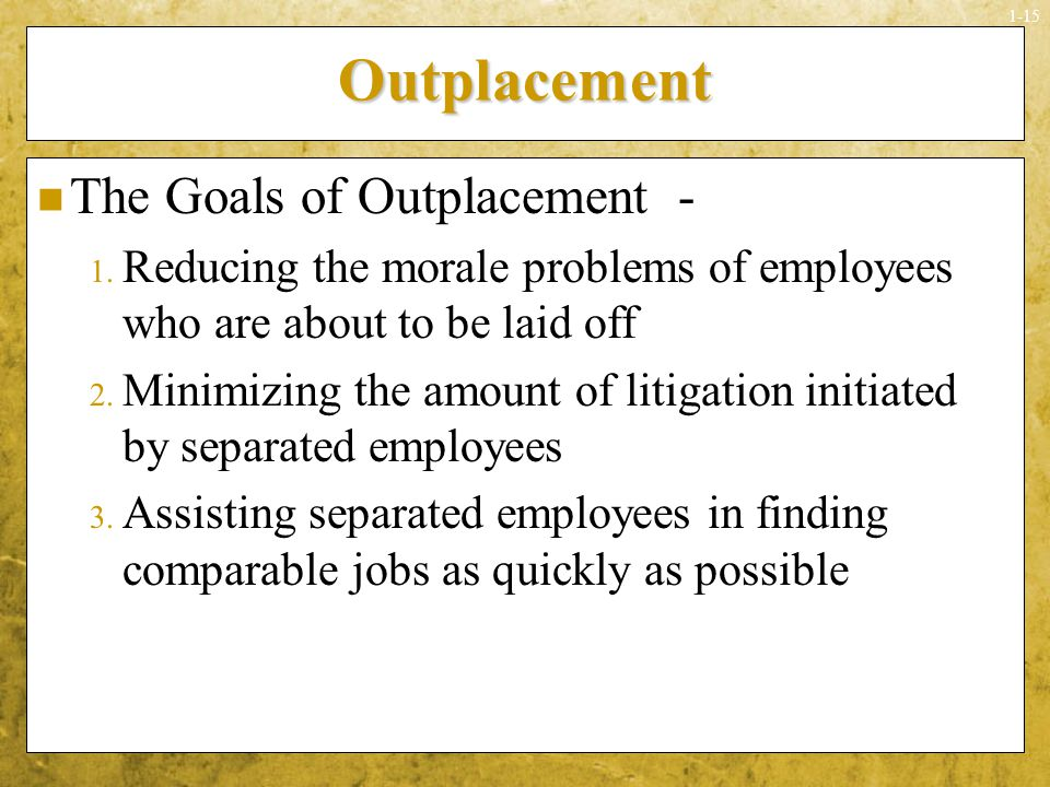 Outplacement The Goals of Outplacement -