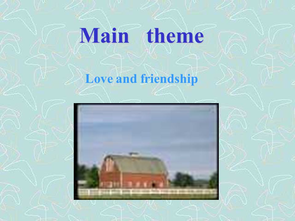Main theme Love and friendship