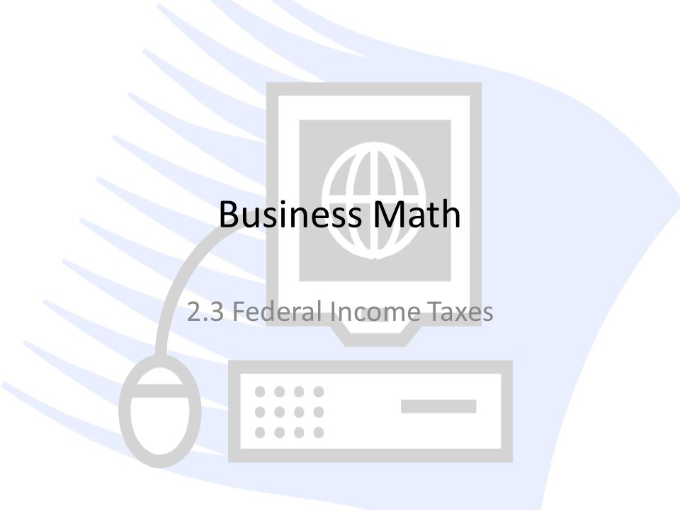 Business Math 2.3 Federal Income Taxes