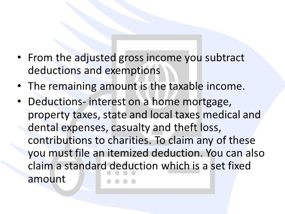 From the adjusted gross income you subtract deductions and exemptions