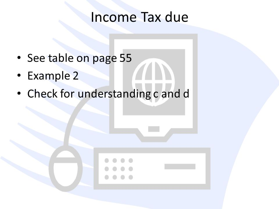 Income Tax due See table on page 55 Example 2