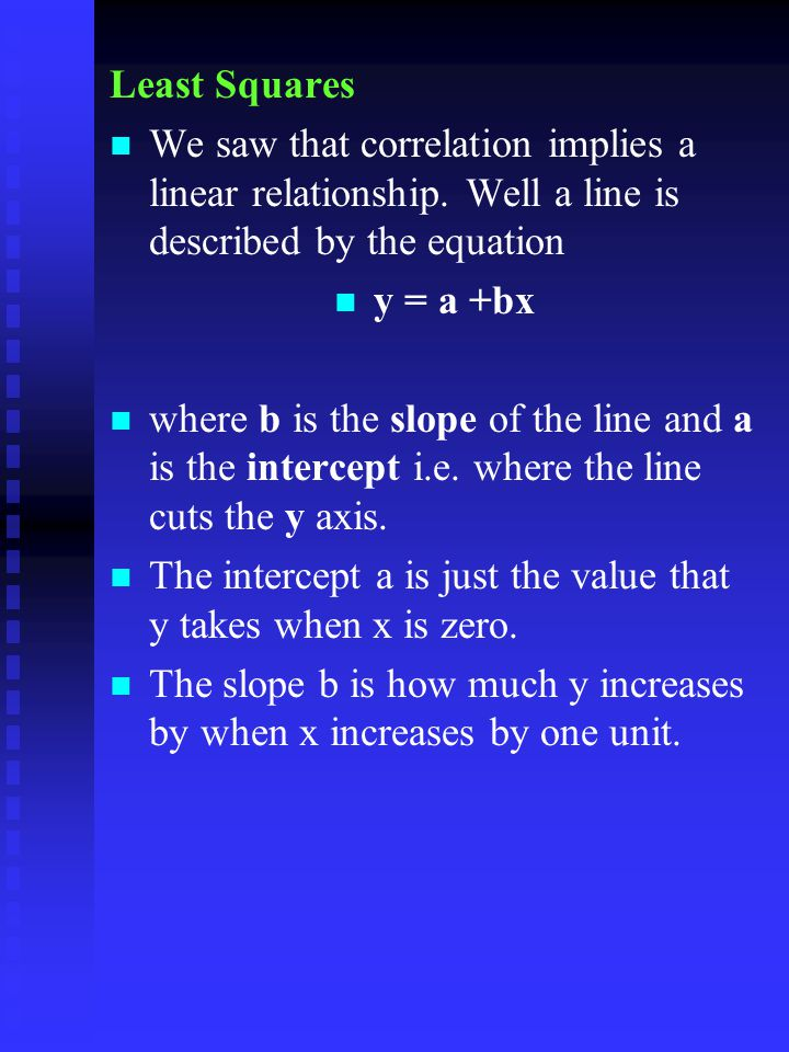 Least Squares We saw that correlation implies a linear relationship. Well a line is described by the equation.
