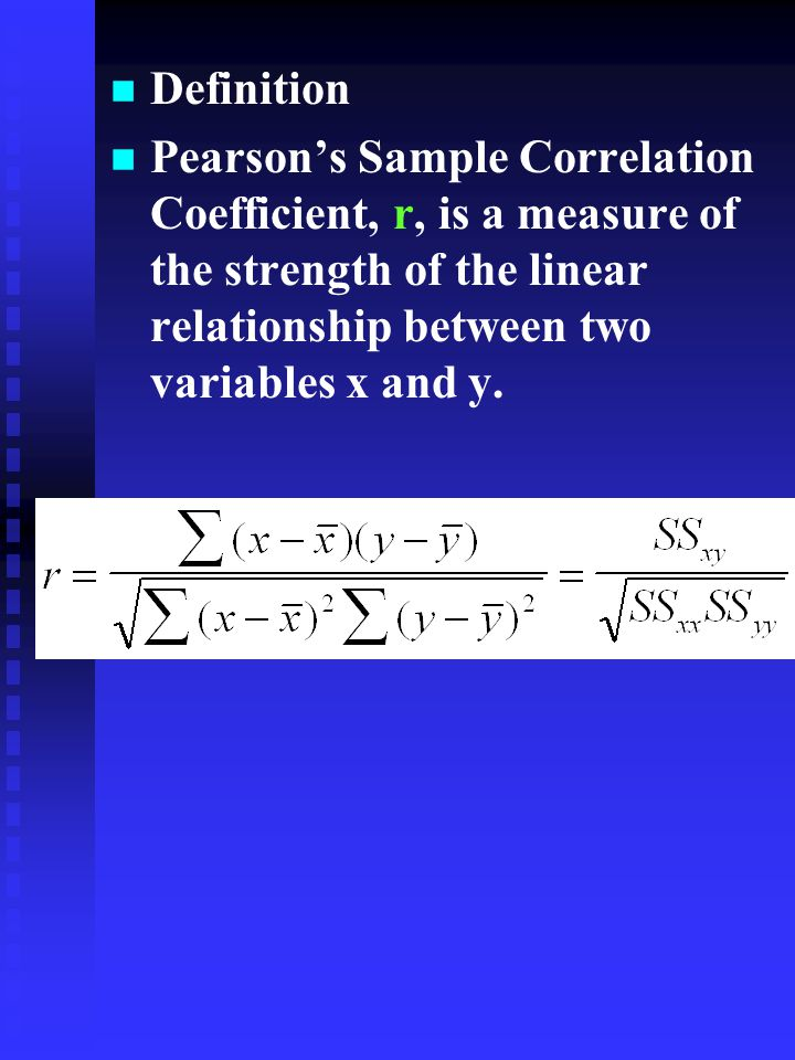 Definition Pearson's Sample Correlation Coefficient, r, is a measure of the strength of the linear relationship between two variables x and y.