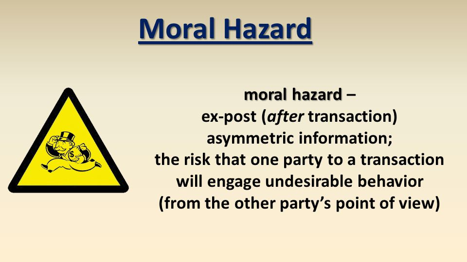 Moral Hazard moral hazard – ex-post (after transaction)