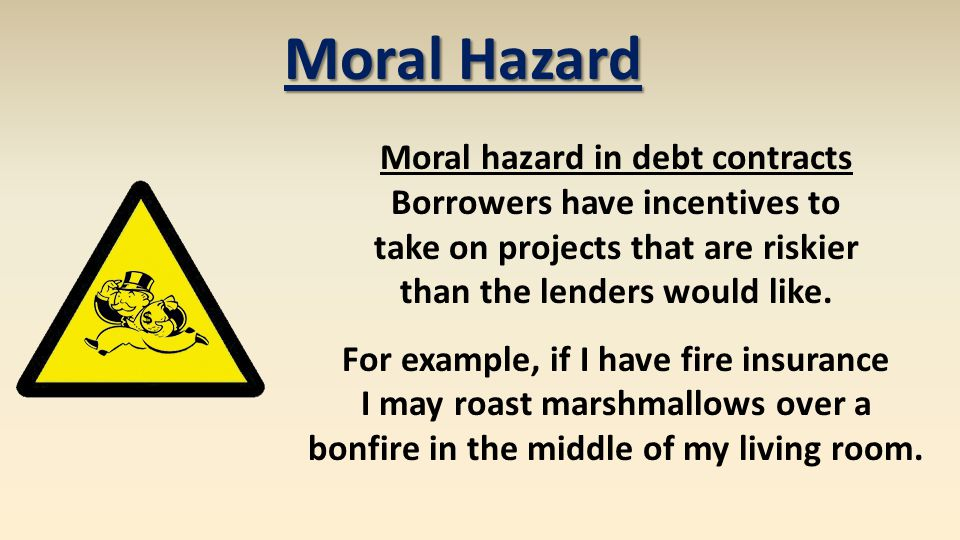 Moral Hazard Moral hazard in debt contracts Borrowers have incentives to. take on projects that are riskier.
