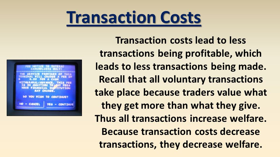 Transaction Costs Transaction costs lead to less transactions being profitable, which leads to less transactions being made.
