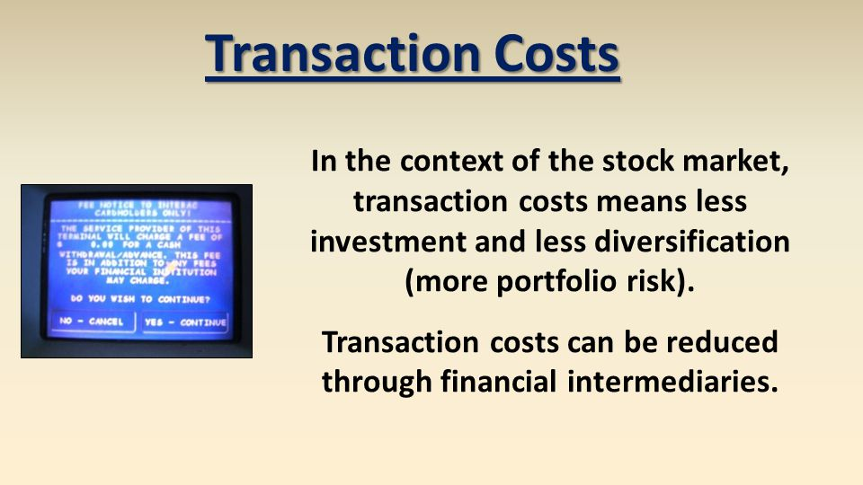 Transaction costs can be reduced through financial intermediaries.