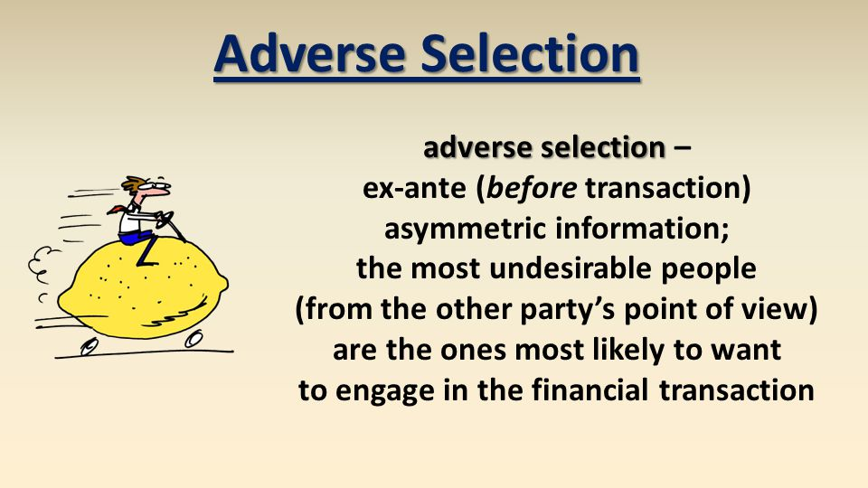 Adverse Selection adverse selection – ex-ante (before transaction)