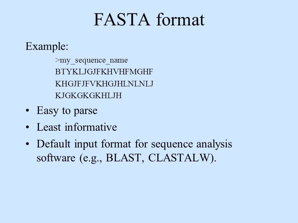 FASTA format Example: Easy to parse Least informative