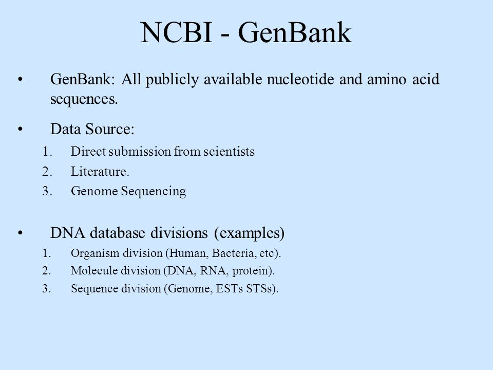 NCBI - GenBank GenBank: All publicly available nucleotide and amino acid sequences. Data Source: Direct submission from scientists.