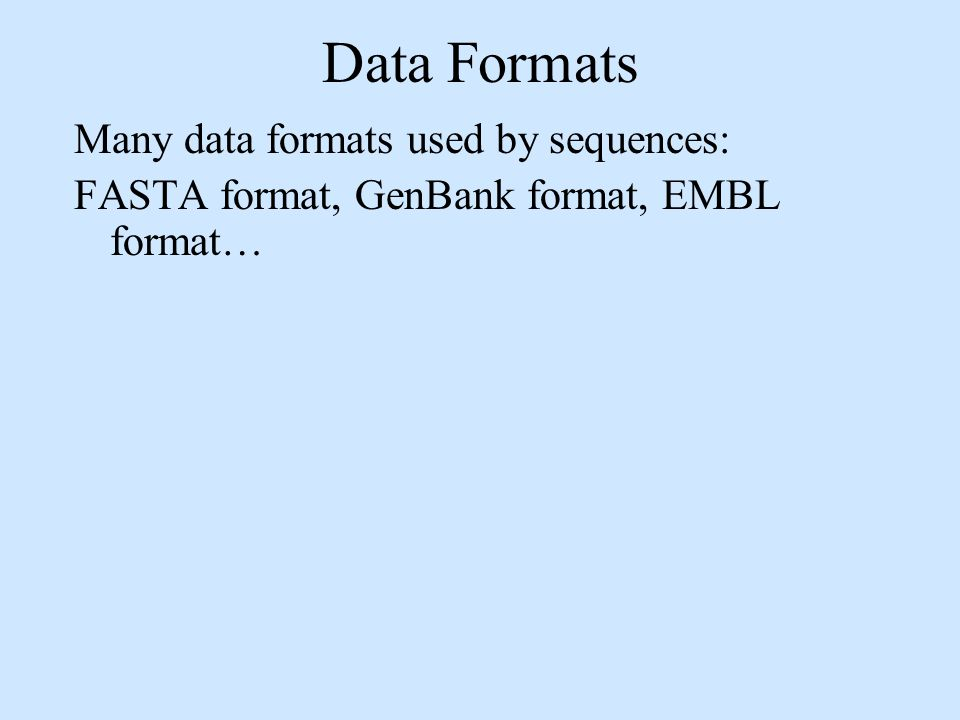 Data Formats Many data formats used by sequences:
