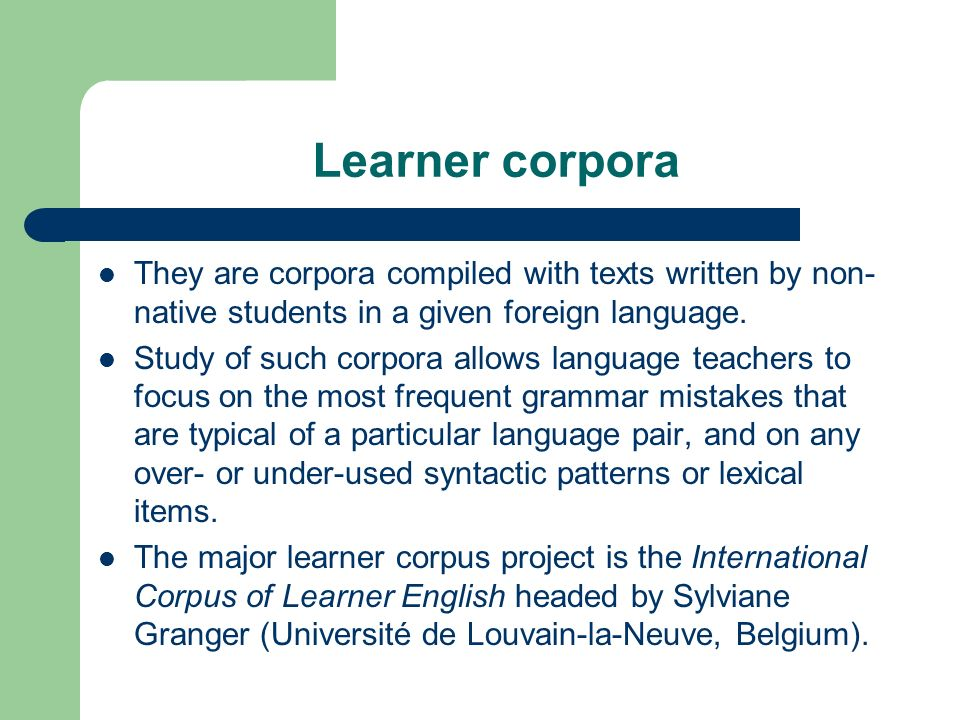 Learner corpora They are corpora compiled with texts written by non-native students in a given foreign language.