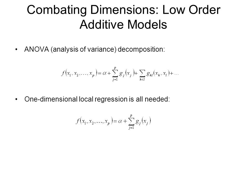 Combating Dimensions: Low Order Additive Models