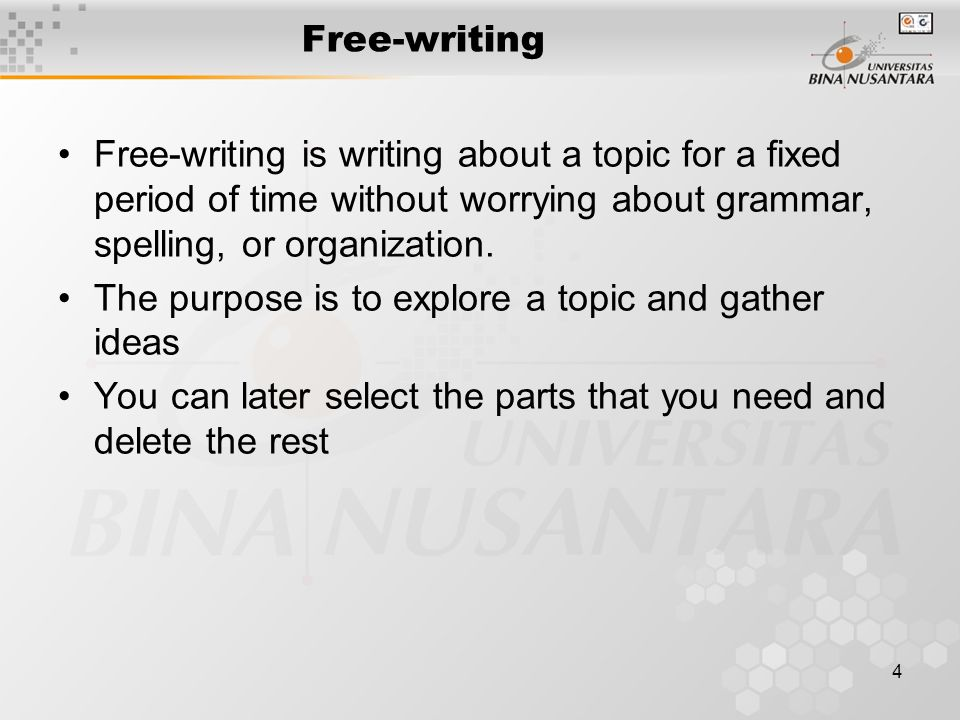 Free-writing Free-writing is writing about a topic for a fixed period of time without worrying about grammar, spelling, or organization.