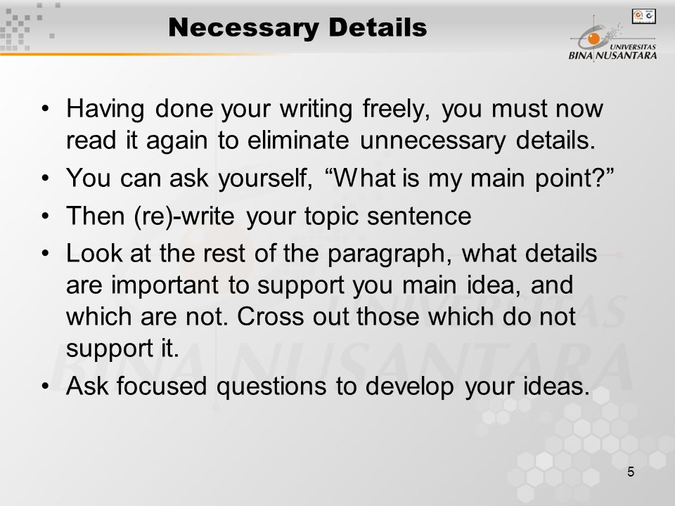 Necessary Details Having done your writing freely, you must now read it again to eliminate unnecessary details.