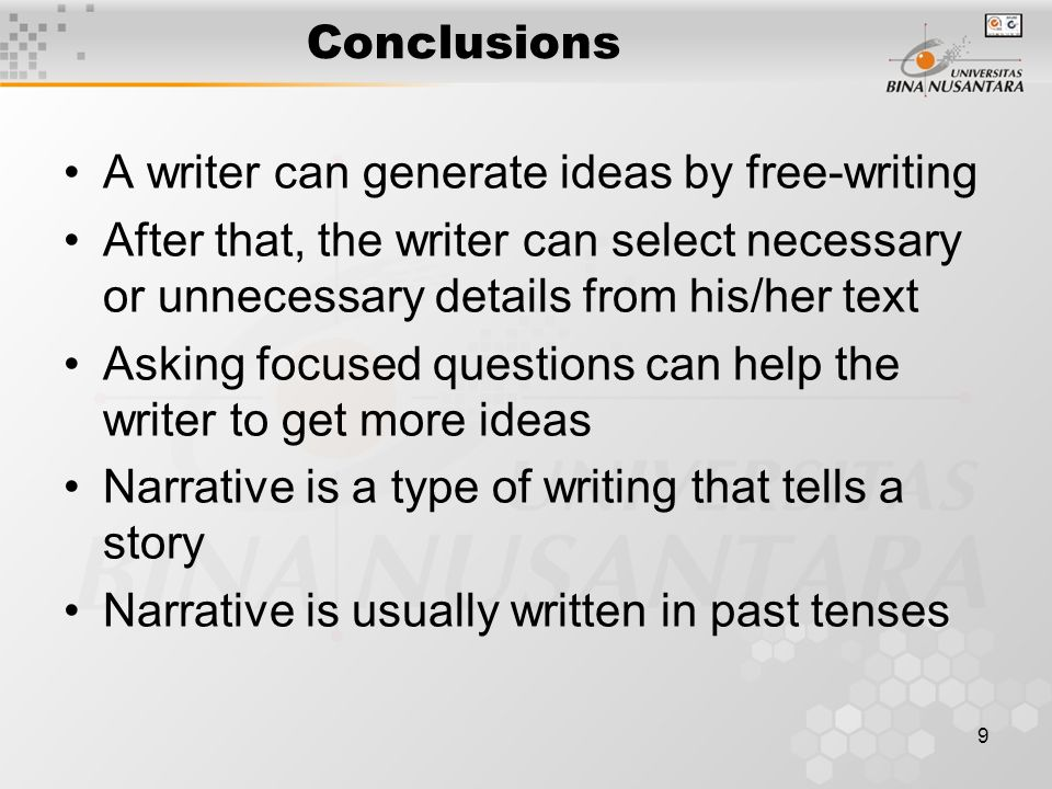 Conclusions A writer can generate ideas by free-writing. After that, the writer can select necessary or unnecessary details from his/her text.