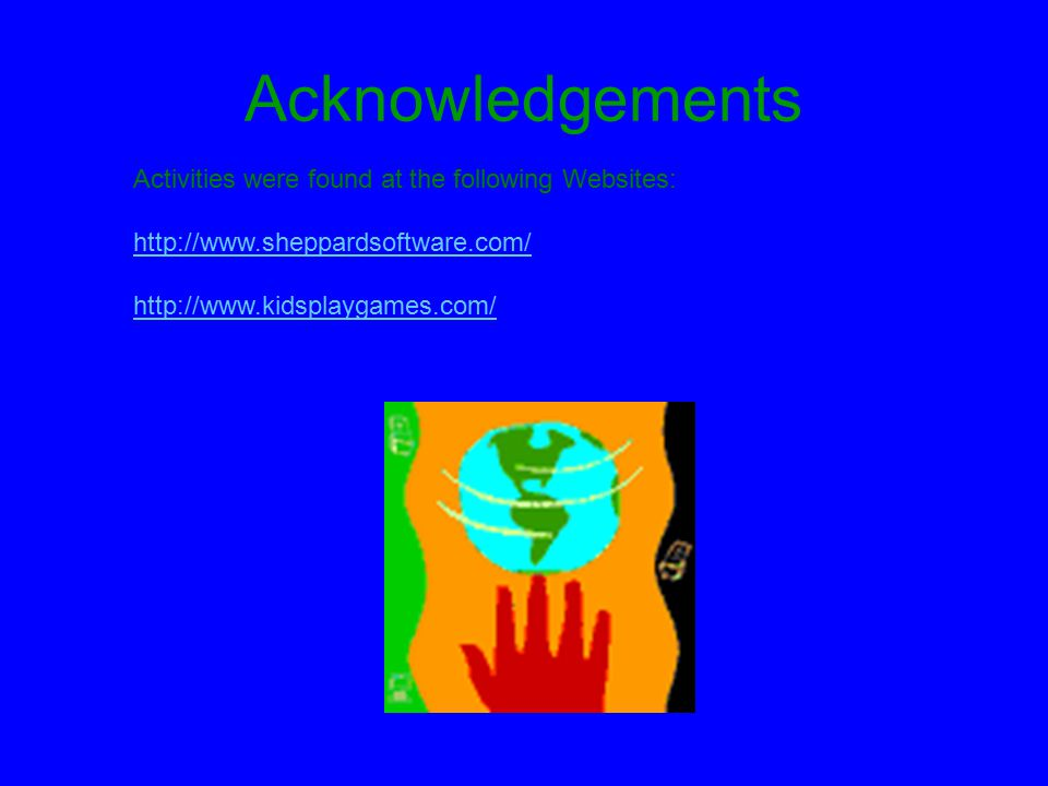 Acknowledgements Activities were found at the following Websites: