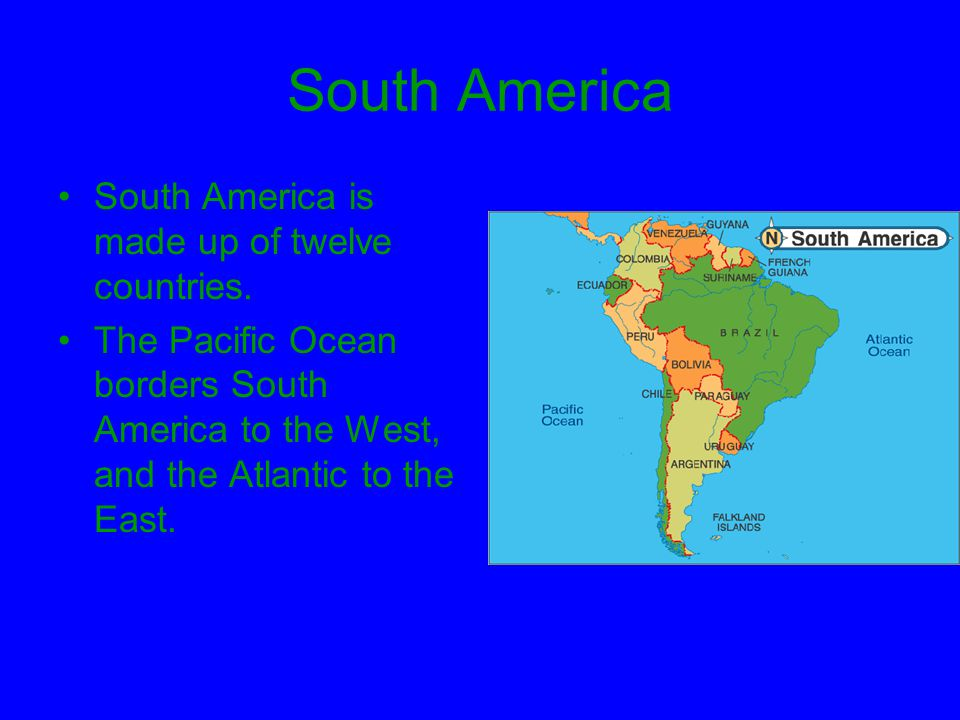 South America South America is made up of twelve countries.