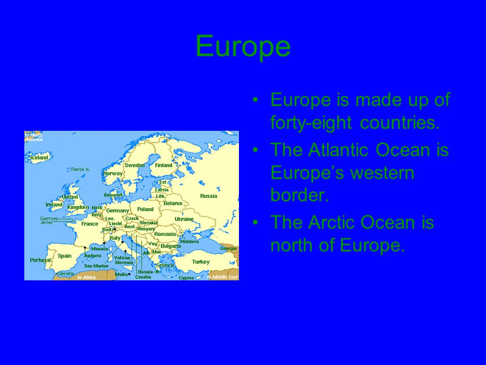 Europe Europe is made up of forty-eight countries.