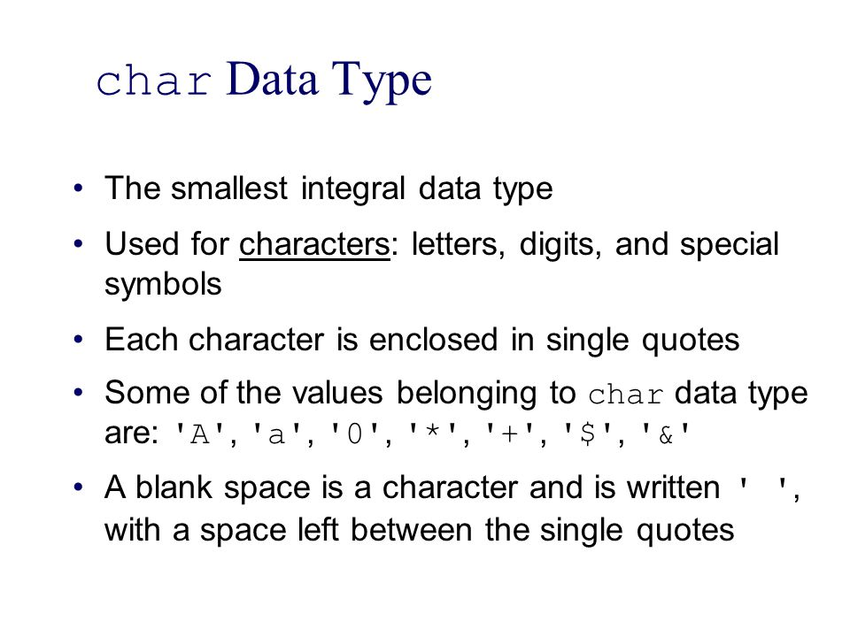 char Data Type The smallest integral data type