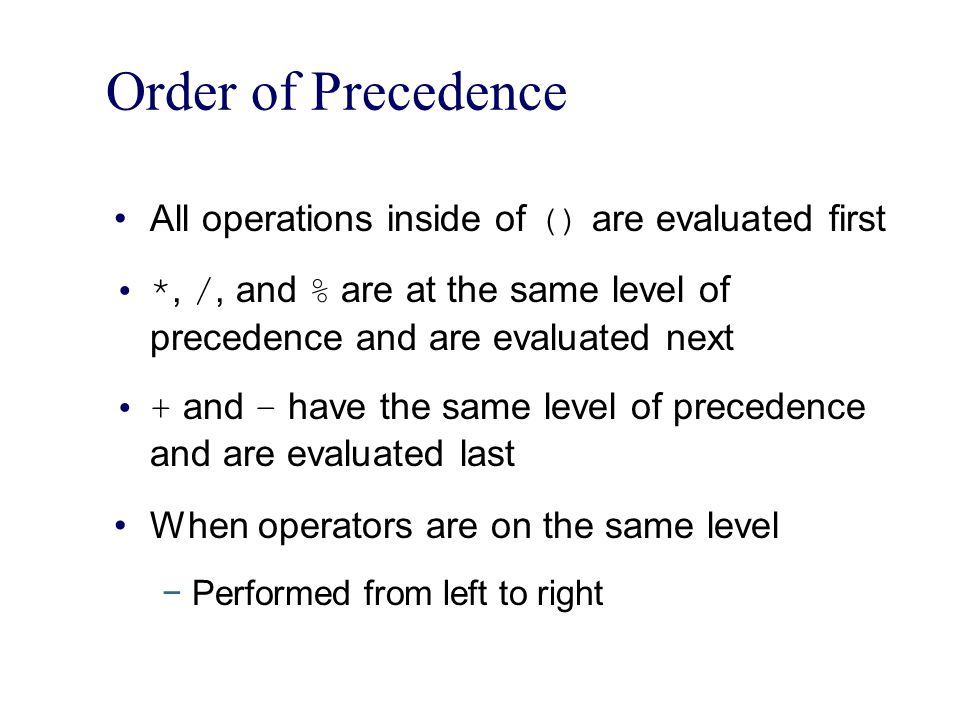 Order of Precedence All operations inside of () are evaluated first