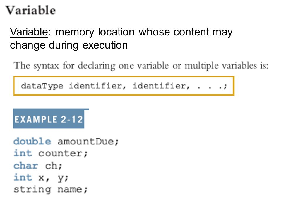 Variable: memory location whose content may change during execution