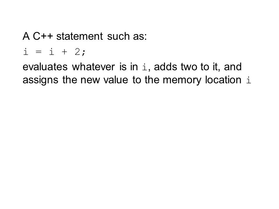 A C++ statement such as:
