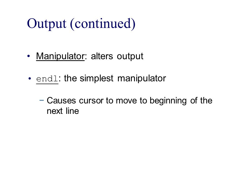 Output (continued) Manipulator: alters output