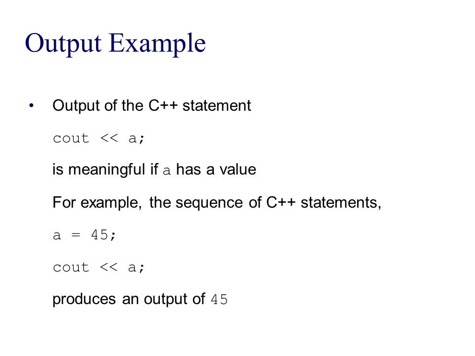 Output Example Output of the C++ statement cout << a;
