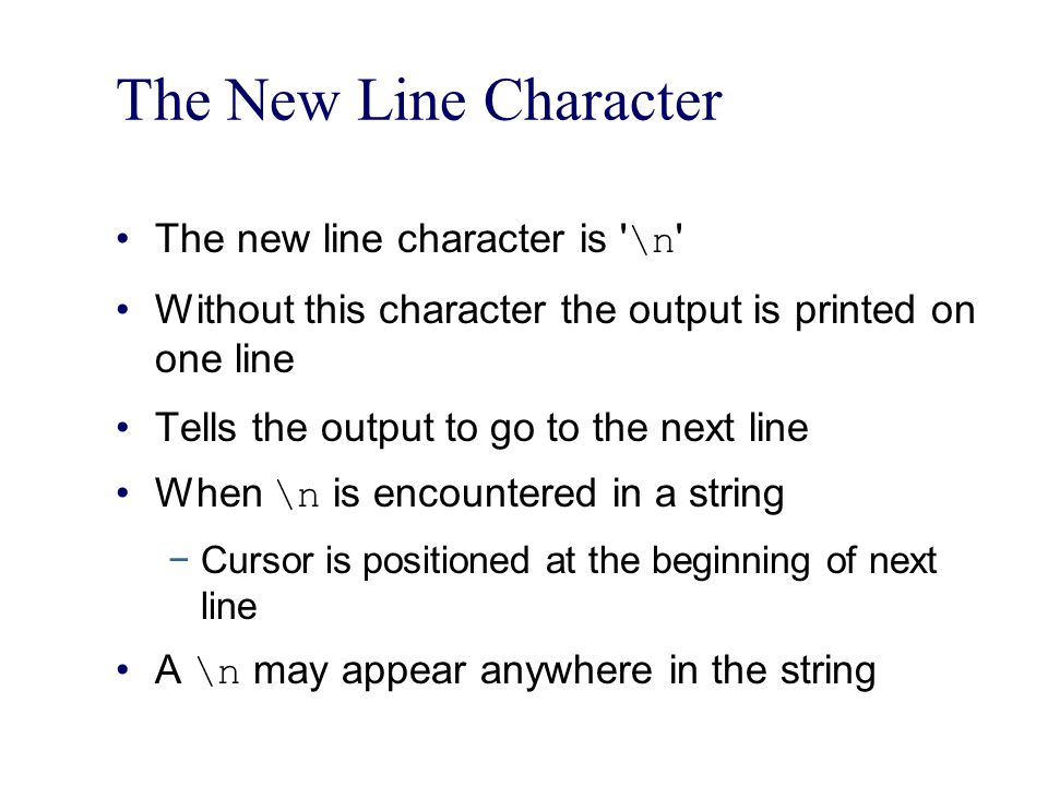 The New Line Character The new line character is \n