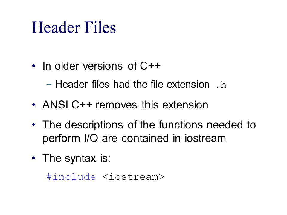 Header Files In older versions of C++ ANSI C++ removes this extension