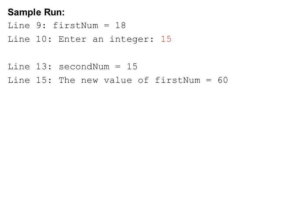 Sample Run: Line 9: firstNum = 18. Line 10: Enter an integer: 15.