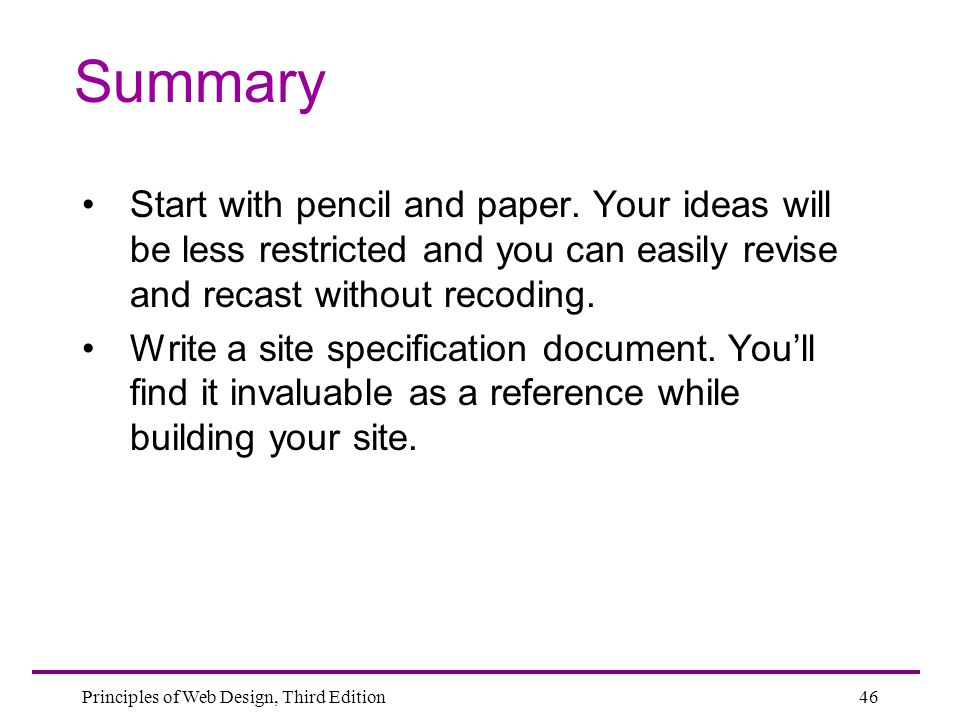 Summary Start with pencil and paper. Your ideas will be less restricted and you can easily revise and recast without recoding.