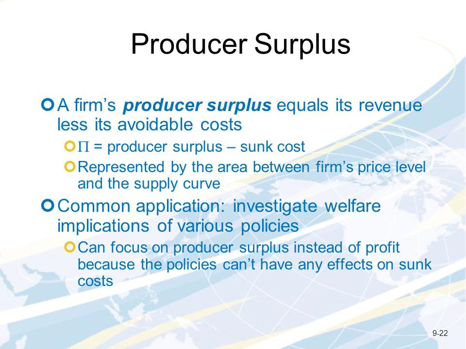 Producer Surplus A firm's producer surplus equals its revenue less its avoidable costs. P = producer surplus – sunk cost.