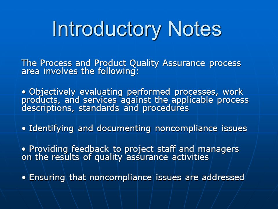 Introductory Notes The Process and Product Quality Assurance process area involves the following: