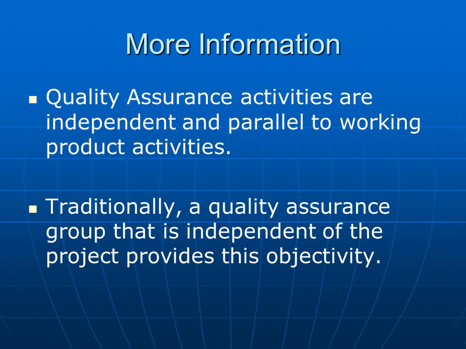 More Information Quality Assurance activities are independent and parallel to working product activities.